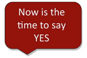 Now is the time to say Yes